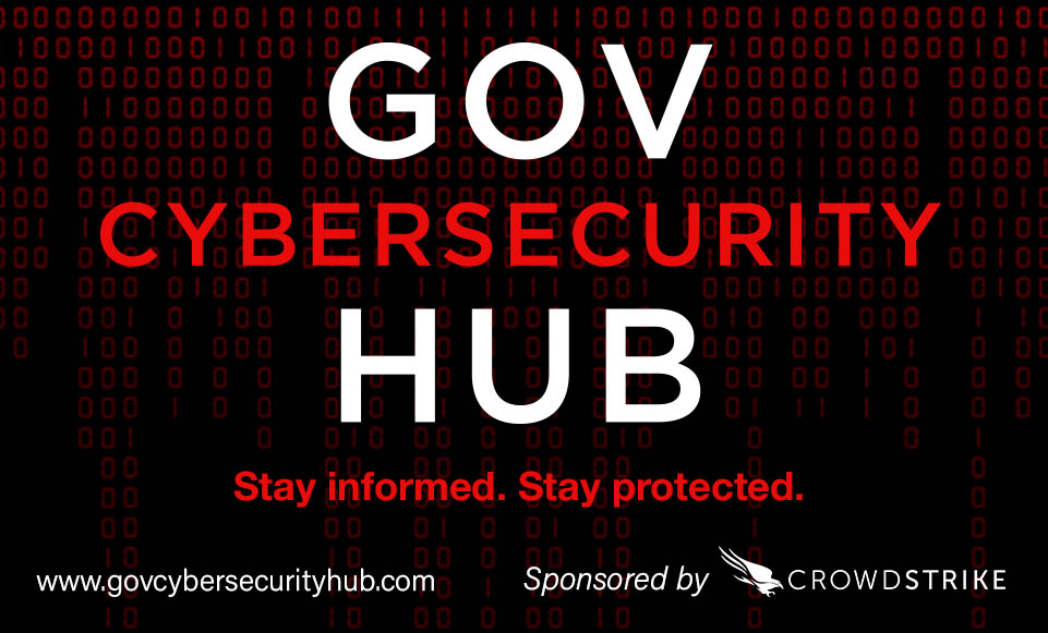 Black background with red and white text: GovCybersecurityHub. Stay informed. Stay protected. Sponsored by CrowdStrike