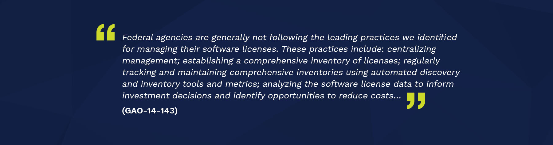 Blue background with quote. text reads: Federal agencies are generally not following the leading practices we identified for managing their software licenses.