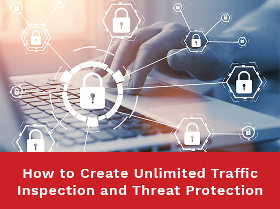 How to Create Unlimited Traffic Inspection and Threat Protection