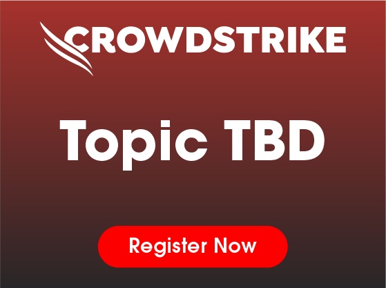 CrowdStrike Webinar Series Topic TBD