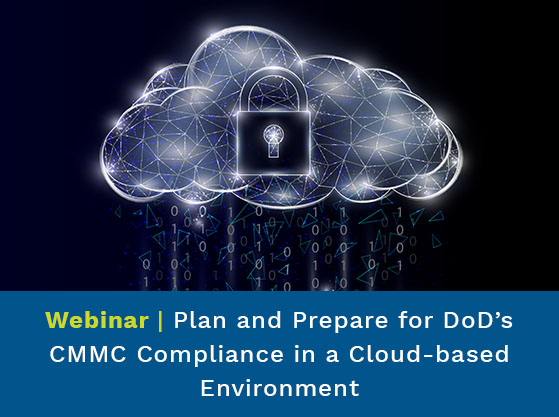 Padlock in a cloud. Text Reads: Plan and Prepare for DoD's CMMC Compliance in a Cloud-based Environment