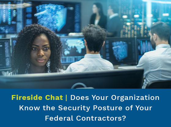 Team of women and men staring intently at a series of monitors. Text reads: Does Your Organization Know the Security Posture of Your Federal Contractors?
