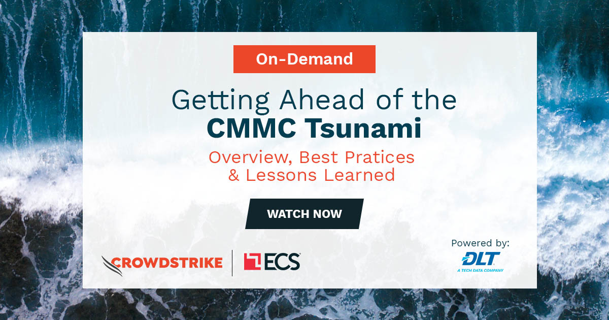Getting Ahead of the CMMC Tsunami: Overview, Best Practices & Lessons Learned