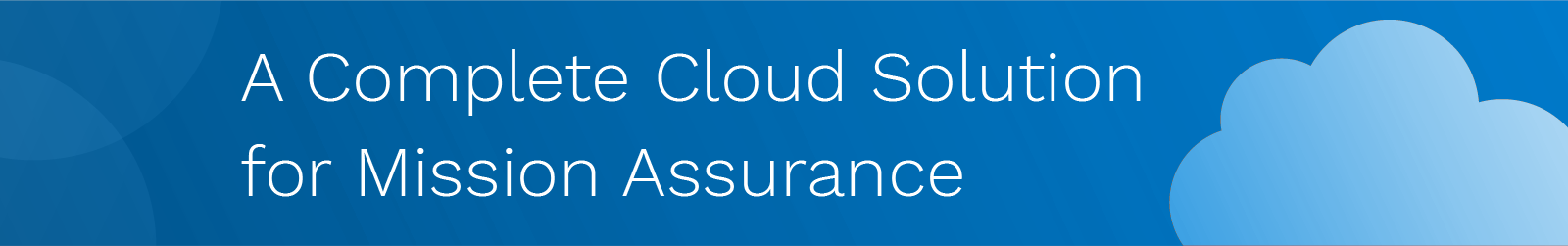 A Complete Cloud Solution for Mission Assurance