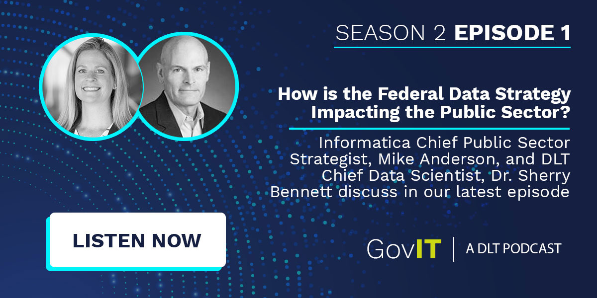 Season 2 of GovIT is here! In our first episode, Tom Temin sits down with Informatica Chief Public Sector Strategist, Mike Anderson, and DLT Chief Data Scientist, Dr. Sherry Bennett, to discuss how the Federal Data Strategy is impacting the public sector.