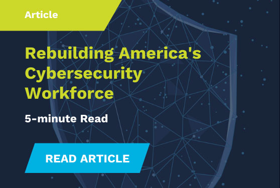 Rebuilding America's Cybersecurity Workforce