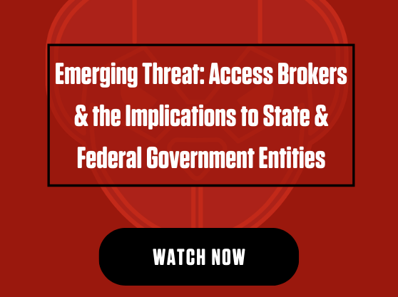 Emerging Threat: Access Brokers & the Implications to State & Federal Government Entities