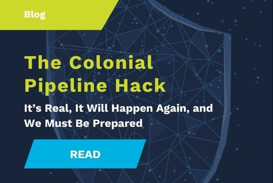 The Colonial Pipeline Hack: It's Real, It Will Happen Again, and We Must Be Prepared