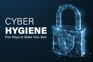 Cyber Hygiene: Five Ways to Make Your Bed
