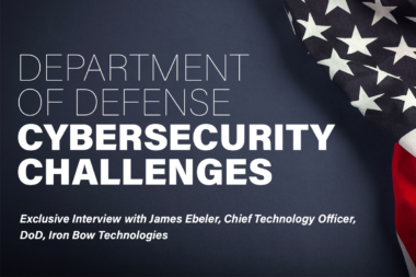 Exclusive Interview: Iron Bow CTO Discusses DOD Cyber Challenges