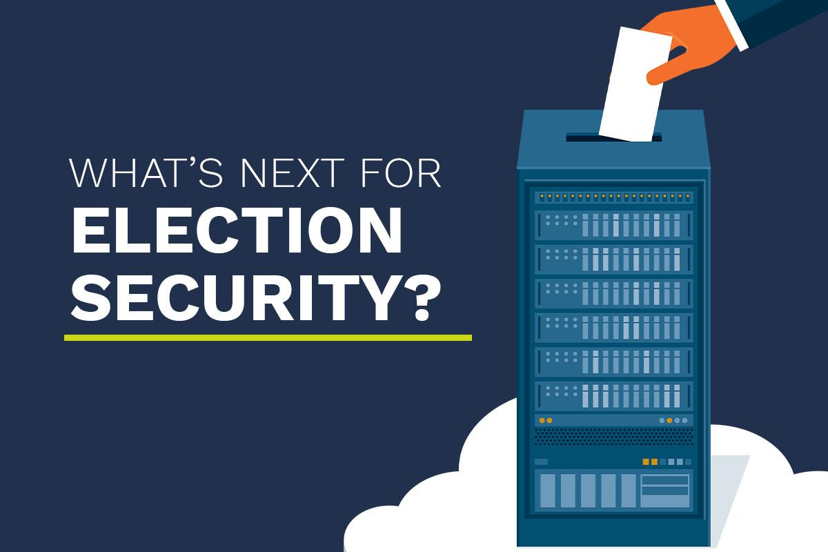 Text Reads: What's Next for Election Security?