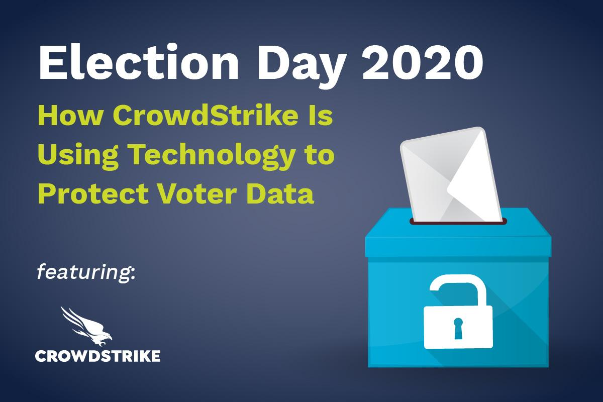 Election 2020: How CrowdStrike is Using Technology to Protect Voter Data